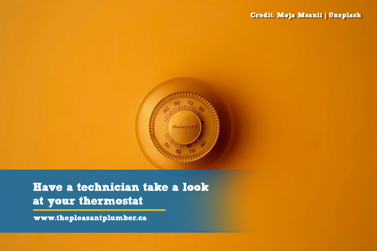 Have a technician take a look at your thermostat